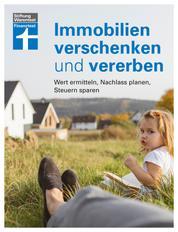 Immobilien verschenken und vererben - Wertermittlung - Nachlass prüfen - Unerwünschte Erben verhindern - Steuer- und Erbrecht innerhalb und außerhalb der EU I Von Stiftung Warentest