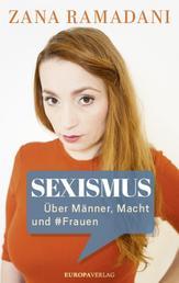 Sexismus - Über Männer, Macht und #Frauen