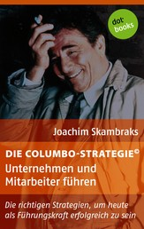 Die Columbo-Strategie© Band 5: Unternehmen und Mitarbeiter führen - Die richtigen Strategien, um heute als Führungskraft erfolgreich zu sein