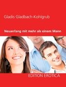 Gladis Gladbach-Kohlgrub: Neuanfang mit mehr als einem Mann