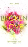 Ana L. Rain: Broken Love: Verführende Liebe