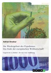 Die Wiedergeburt des Populismus. Das Ende der europäischen Weltherrschaft? - Gegenworte zu Merkel – für eine neue Aufklärung