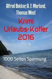 Krimi Urlaubs-Koffer 2016 - 1000 Seiten Spannung