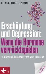 Erschöpfung und Depression: Wenn die Hormone verrücktspielen - Burnout-gefährdet? Ihr Blut verrät's! Mit Stress-Test