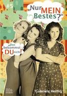 """Gabriele Helbig: """"Nur MEIN Bestes?"""" #5 ★★★★★"""