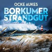 Borkumer Strandgut - Ostfriesland-Krimi (Ungekürzt)