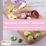 LCHF pur: Saisonal. Lecker. Gesund - über 70 Low Carb-Rezepte für November & Dezember - Low Carb High Fat - natürlich gesund leben