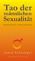 Jakob Schwaiger: Tao der männlichen Sexualität. Männliche Sexualität – Heilung und Befreiung ★★★