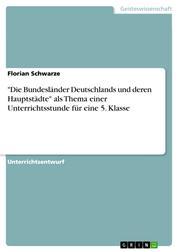 """""""Die Bundesländer Deutschlands und deren Hauptstädte"""" als Thema einer Unterrichtsstunde für eine 5. Klasse"""