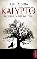 Tom Jacuba: KALYPTO - Die Herren der Wälder