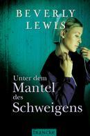 Beverly Lewis: Unter dem Mantel des Schweigens