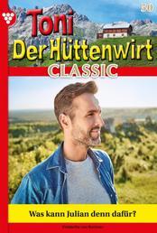 Toni der Hüttenwirt Classic 50 – Heimatroman - Was kann Julian denn dafür?