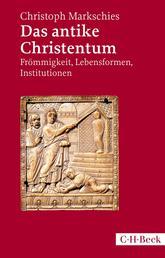 Das antike Christentum - Frömmigkeit, Lebensformen, Institutionen