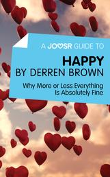 A Joosr Guide to... Happy by Derren Brown - Why More or Less Everything Is Absolutely Fine