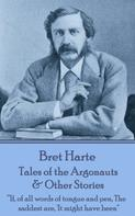 Bret Harte: Tales of the Argonauts & Other Stories