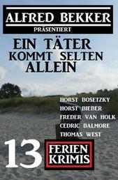 Ein Täter kommt selten allein: Alfred Bekker präsentiert: 13 Ferienkrimis
