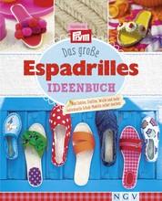 Das große Espadrilles Ideenbuch - Aus Sohlen, Stoffen, Wolle und mehr individuelle Schuh-Modelle selber machen