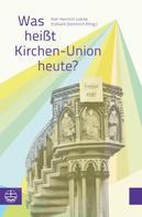 Karl-Heinrich Lütcke: Was heißt Kirchen-Union heute?