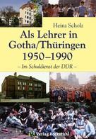 Heinz Scholz: Als Lehrer in Gotha/Thüringen 1950–1990 ★★★