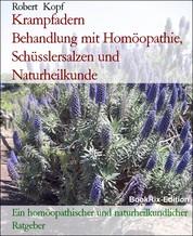 Krampfadern Behandlung mit Homöopathie, Schüsslersalzen und Naturheilkunde - Ein homöopathischer und naturheilkundlicher Ratgeber