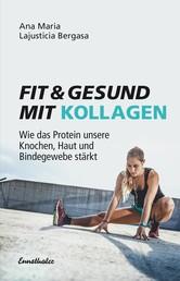 Fit & gesund mit Kollagen - Wie das Protein unsere Knochen, Haut und Bindegewebe stärkt