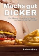 Andreas Lerg: Machs gut Dicker - Für Männer, die schlank, fit, stark und gesund werden wollen ★★★