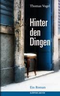 Thomas Vogel: Hinter den Dingen ★★★★