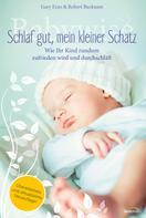 Gary Ezzo: Babywise - Schlaf gut, mein kleiner Schatz