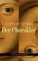 Samuel Smiles: Der Charakter (Motivation & Erfolg Reihe)