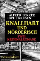 Alfred Bekker: Knallhart und mörderisch