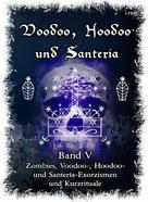 Frater LYSIR: Voodoo, Hoodoo & Santería – Band 5 Zombies, Voodoo-, Hoodoo- und Santería-Exorzismen und Kurzrituale