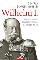 Guntram Schulze-Wegener: Wilhelm I. ★★★★