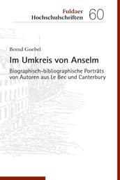 Im Umkreis von Anselm - Biographisch-bibliographische Porträts von Autoren aus Le Bec und Canterbury