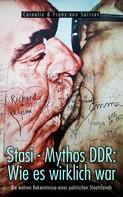 Cornelia von Soisses: Stasi - Mythos DDR: Wie es wirklich war