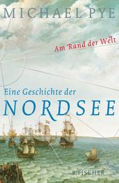 Am Rand der Welt - Eine Geschichte der Nordsee und der Anfänge Europas