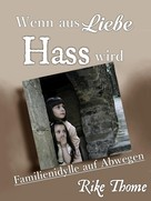 Rike Thome: Wenn aus Liebe Hass wird