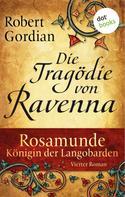 Robert Gordian: Rosamunde - Königin der Langobarden - Roman 4: Die Tragödie von Ravenna ★★★★