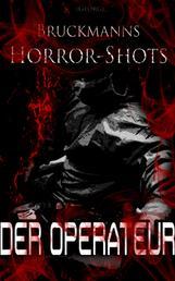 Der Operateur - Bruckmanns Horror-Shots
