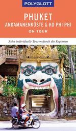 POLYGLOTT on tour Reiseführer Phuket, Andamanenküste, Ko Phi Phi - Zehn individuelle Touren durch die Region