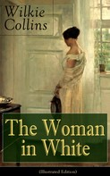 Wilkie Collins: The Woman in White (Illustrated Edition)
