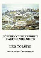 Leo Tolstoi: Gott kennt die Wahrheit (sagt sie aber nicht)