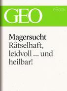 : Magersucht: Rätselhaft, leidvoll ... und heilbar! (GEO eBook Single) ★★★★