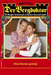 Der Bergdoktor 2056 - Heimatroman - Dem Herzen gefolgt