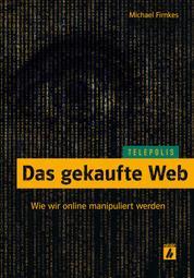 Das gekaufte Web (TELEPOLIS) - Wie wir online manipuliert werden