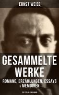 Ernst Weiß: Gesammelte Werke: Romane, Erzählungen, Essays & Memoiren (120 Titel in einem Band)