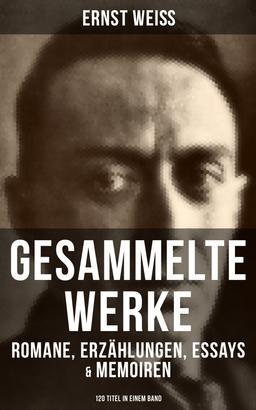 Gesammelte Werke: Romane, Erzählungen, Essays & Memoiren (120 Titel in einem Band)