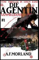 A. F. Morland: Die Agentin - Sammelband #1: Fünf Thriller in einem Band