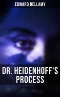 Edward Bellamy: DR. HEIDENHOFF'S PROCESS