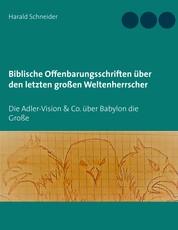 Biblische Offenbarungsschriften über den letzten großen Weltenherrscher - Die Adler-Vision & Co. über Babylon die Große