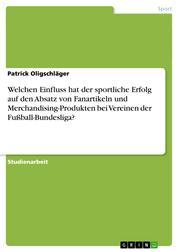 Welchen Einfluss hat der sportliche Erfolg auf den Absatz von Fanartikeln und Merchandising-Produkten bei Vereinen der Fußball-Bundesliga?